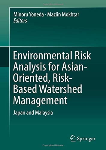 Download Environmental Risk Analysis for Asian-Oriented, Risk-Based Watershed Management: Japan and Malaysia 9811080895