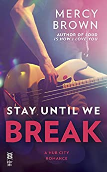 Stay Until We Break (Hub City Romance, A Book 2) by [Brown, Mercy]