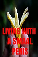 Living With A Small Penis: Funny Notebook for Men Ideal For Groom or Best Man Joke Present , Birthday Gift. 110 Pages 9x6 Ruled