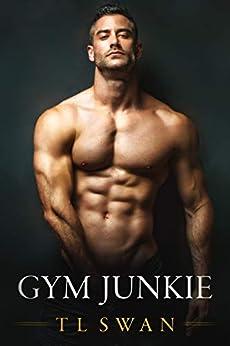 Gym Junkie by [Swan, T L]