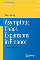 Asymptotic Chaos Expansions in Finance: Theory and Practice (Springer Finance)