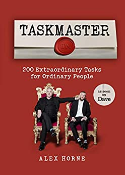 Taskmaster: 200 Extraordinary Tasks for Ordinary People by [Horne, Alex]