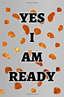Yes I Am Ready: Notebook, Journal 120 Pages 20 Lines 6 x  9