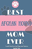 Best  Afghan Hound Mom Ever Notebook  Gift: Lined Notebook  / Journal Gift, 120 Pages, 6x9, Soft Cover, Matte Finish
