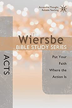 The Wiersbe Bible Study Series: Acts: Put Your Faith Where the Action Is by [Wiersbe, Warren W.]