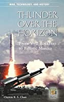 Thunder over the Horizon: From V2 Rockets to Ballistic Missiles (War, Technology, and History)