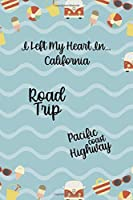 I Left My Heart In… California Road Trip Pacific Coast Highway: All Purpose 6x9 Blank Lined Notebook Journal Way Better Than A Card Trendy Unique Gift Colours California