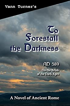 [Turner, Vann]のTo Forestall the Darkness: A Novel of Ancient Rome (The Tribonian Trilogy Book 1) (English Edition)