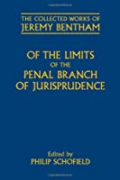 Of the Limits of the Penal Branch of Jurisprudence (Collected Works of Jeremy Bentham)