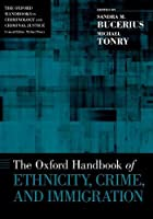 The Oxford Handbook of Ethnicity, Crime, and Immigration (Oxford Handbooks in Criminology and Criminal Jusctice)