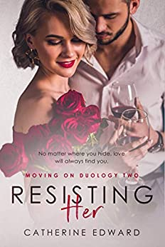 Resisting Her (Moving On Duology Book 2) by [Edward, Catherine]