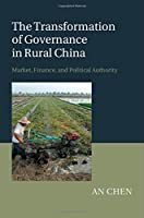 The Transformation of Governance in Rural China: Market, Finance, and Political Authority