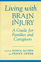Living With Brain Injury: A Guide for Families and Caregivers (Heritage)