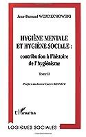 HYGIENE MENTALE ET HYGIENE SOCIALE : CONTRIBUTION A L'HISTOIRE DE L'HYGIENISME: Tome II