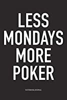 Less Mondays More Poker: A 6x9 Inch Softcover Matte Blank Diary Notebook  With 120 Lined Pages For Card Game Lovers