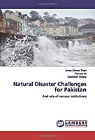 Natural Disaster Challenges for Pakistan: And role of various institutions