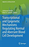 Transcriptional and Epigenetic Mechanisms Regulating Normal and Aberrant Blood Cell Development (Epigenetics and Human Health)