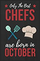 Only The Best Chefs Are Born In October: Chef gifts Chef Journal Notebook Diary Cooking Lover Gifts Chef Birthday Presents great for Christmas and Thanksgiving