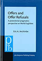 Offers and Offer Refusals: A postcolonial pragmatics perspective on World Englishes (Pragmatics & Beyond New (P&BNS))