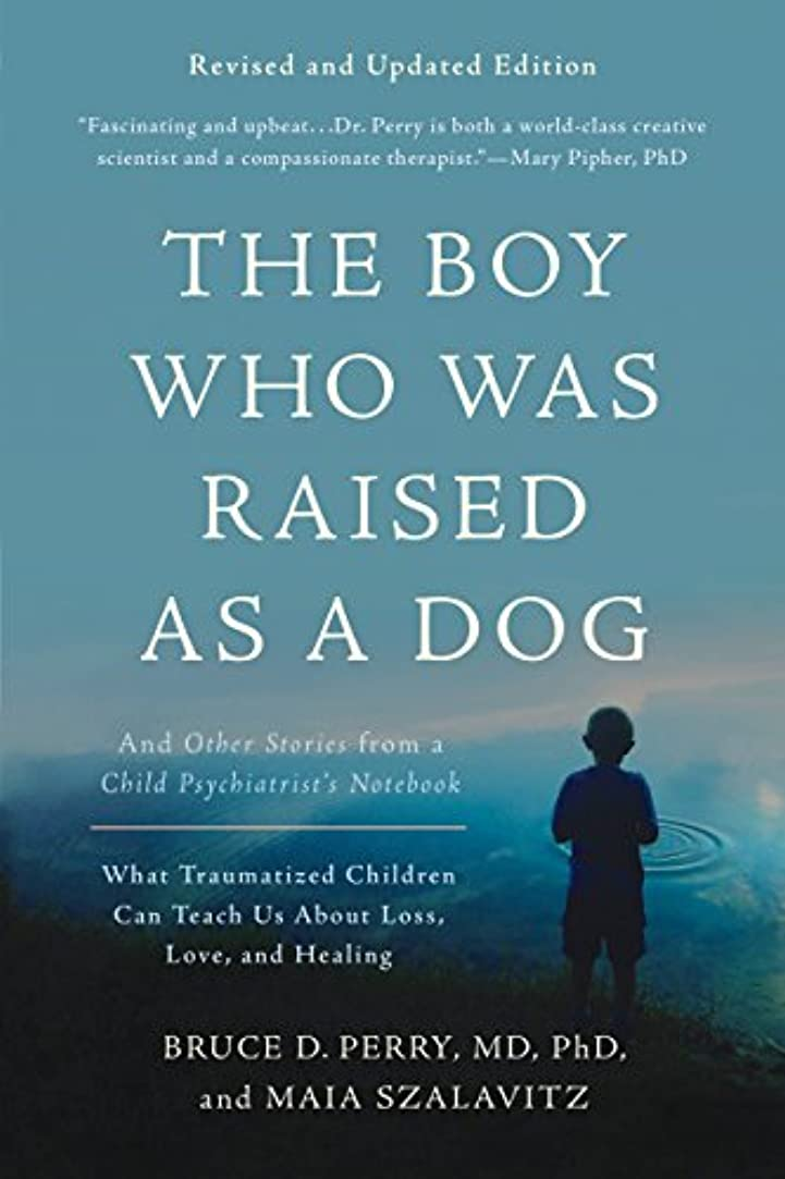 無能揃える法律The Boy Who Was Raised as a Dog: And Other Stories from a Child Psychiatrist's Notebook--What Traumatized Children Can Teach Us About Loss, Love, and Healing (English Edition)