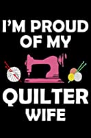 """I'm Proud Of My Quilter Wife: Funny Quilting lined journal Gifts for Quilters who loves Quilting. Best Quilters Lined Journal gifts Idea. Cute Quilters Lined Journal: 100 Page 6"""" x 9"""" Lined Journal Gifts."""