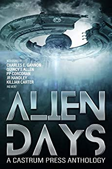 Alien Days Anthology: A Science Fiction Short Story Collection (The Days Series Book 2) by [Gannon, Charles E., Carter, Killian, Allen, Quincy J., Corcoran, PP, Hoenig, David M., Lynch, Mark, Handley, J. R., Truax, Corey D., Goth, Mitch, Gregory, S. K.]