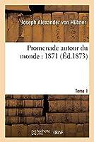 Promenade Autour Du Monde: 1871. Tome 1 (Histoire)