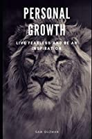 PERSONAL GROWTH: LIVE FEARLESS AND BE AN INSPIRATION