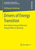 Drivers of Energy Transition: How Interest Groups Influenced Energy Politics in Germany (Energiepolitik und Klimaschutz. Energy Policy and Climate Protection)