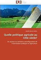 Quelle politique agricole au XXIe siècle?: Du secteur au territoire: reconfiguration de l'intervention publique en agriculture (Omn.Univ.Europ.)