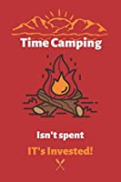 """Time Camping Isn't spent It's Invested: Camping logbook For Camping Lovers, Camping Notebook, Camping Diary, Gift for Campers-120 Pages(6""""x9"""") Matte Cover Finish"""