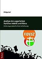 Analyse der ungarischen Parteien Jobbik und Fidesz: Erklaerungsansaetze fuer ihren Aufschwung