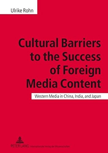Download Cultural Barriers to the Success of Foreign Media Content: Western Media in China, India, and Japan 3631594305