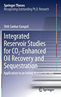 Integrated Reservoir Studies for CO2-Enhanced Oil Recovery and Sequestration: Application to an Indian Mature Oil Field (Springer Theses)