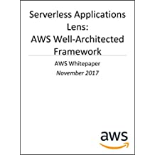 Serverless Applications Lens: AWS Well-Architected Framework (AWS Whitepaper)