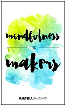 Mindfulness for Makers by [Chamorro, Marcella]