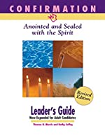 Confirmation... Anointed And Sealed With the Spirit: Revised Leader's Guide
