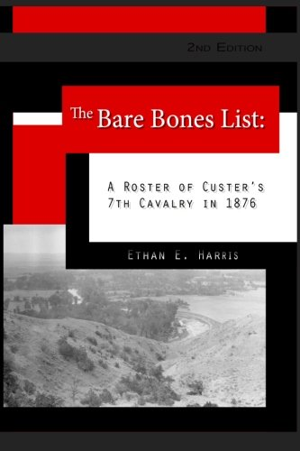 Download The Bare Bones List: A Roster of Custer's 7th Cavalry in 1876 1478163879