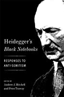 Heidegger's Black Notebooks: Responses to Anti-Semitism