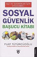 Isci ve Isverenler Icin Uygulamali: Sosyal Guevenlik Basucu Kitabi