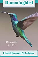 """Hummingbird Lined Journal Notebook 150 pages 6 x 9"""": Classic Soft Cover Diary Log Book Ruled for Writing Sketching Planning Documenting"""