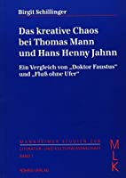 """Das kreative Chaos bei Thomas Mann und Hans Henny Jahnn: Ein Vergleich von """"Doktor Faustus"""" und """"Fluss ohne Ufer"""""""