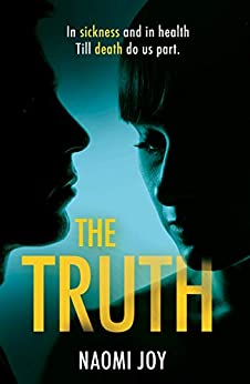 The Truth: A gripping and addictive thriller that will leave you guessing until the very end by [Joy, Naomi]