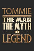 Tommie The Man The Myth The Legend: Tommie Notebook Journal 6x9 Personalized Customized Gift For Someones Surname Or First Name is Tommie
