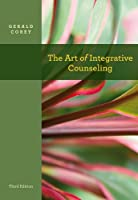 The Art of Integrative Counseling (Psy 641 Introduction to Psychotherapy)
