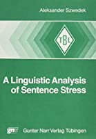 A Linguistic Analysis of Sentence Stress (Tubinger Beitrage Zur Linguistik, 298)