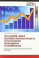 Perú1993-2013 Cambio Institucional y Crecimiento Economico CasoMinería: Estatismo versus Economía Social de Mercado