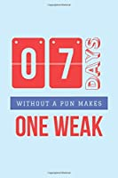 7 Days Without a Pun Makes One Weak: Pun Notebook. Funny Pun Gifts. 6 x 9 Lined Notebook