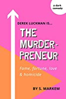 The Murderpreneur: A tale of fame, fortune, love and homicide