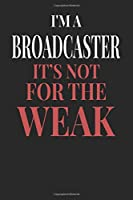 I'm A Broadcaster It's Not For The Weak: Broadcaster Notebook | Broadcaster Journal | Handlettering | Logbook | 110 DOTGRID Paper Pages | 6 x 9